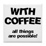 Coffee All Things Are Possible Tile Coaster