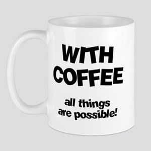 Coffee All Things Are Possible Mug
