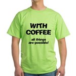 Coffee All Things Are Possible Green T-Shirt
