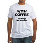 Coffee All Things Are Possible Fitted T-Shirt