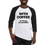 Coffee All Things Are Possible Baseball Jersey