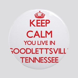 Keep calm you live in Goodlettsvi Ornament (Round)