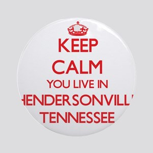 Keep calm you live in Hendersonvi Ornament (Round)