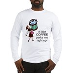 Coffee Perks Me Up Long Sleeve T-Shirt