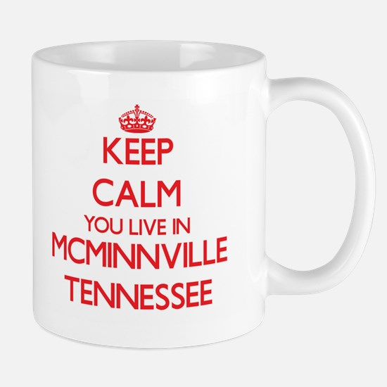 Keep calm you live in Mcminnville Tennessee Mugs