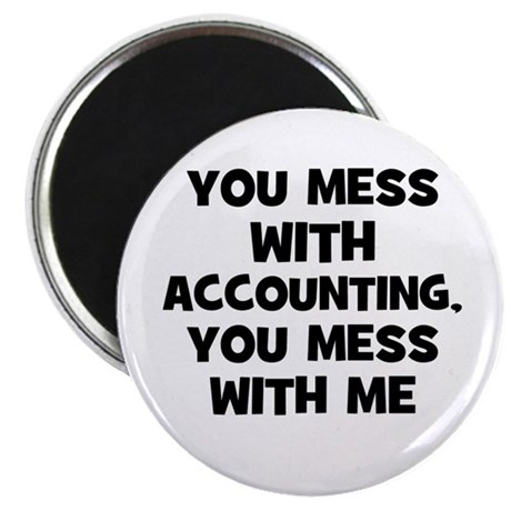 You Mess With accounting, You Magnet