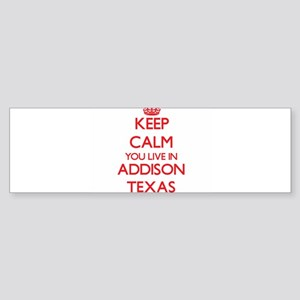 Keep calm you live in Addison Texas Bumper Sticker