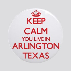 Keep calm you live in Arlington T Ornament (Round)
