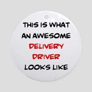 awesome delivery driver Round Ornament