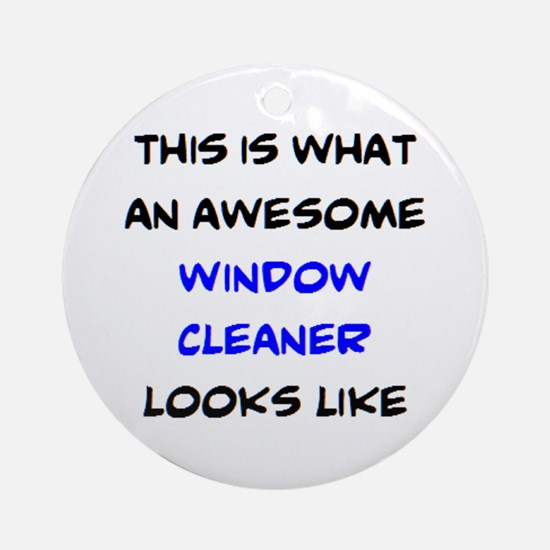 awesome window cleaner Round Ornament