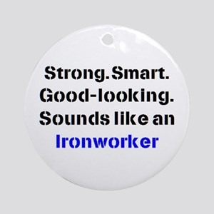 ironworker sound Round Ornament