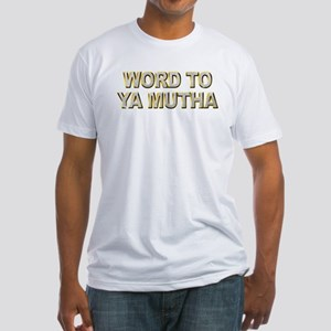 Word To Ya Mutha Fitted T-Shirt