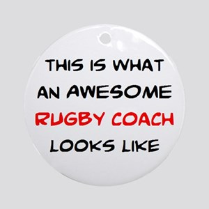awesome rugby coach Round Ornament