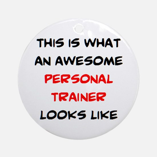 awesome personal trainer Round Ornament