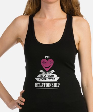 I Am Actually In A Very Commited Relationship Tank