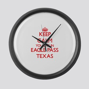 Keep calm you live in Eagle Pass Large Wall Clock
