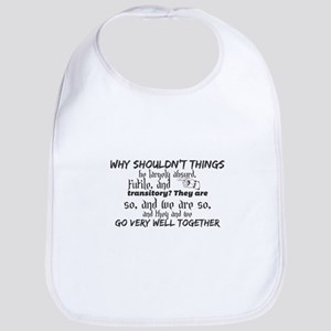 Why shouldn't things be largely absurd, f Baby Bib