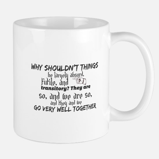 Why shouldn't things be largely absurd, futil Mugs