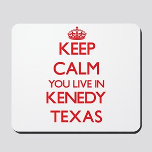 Keep calm you live in Kenedy Texas Mousepad