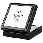 No. You're Ugly Keepsake Box