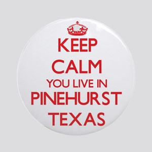 Keep calm you live in Pinehurst T Ornament (Round)