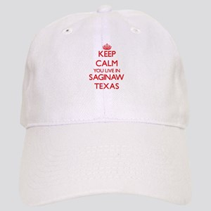 Keep calm you live in Saginaw Texas Cap