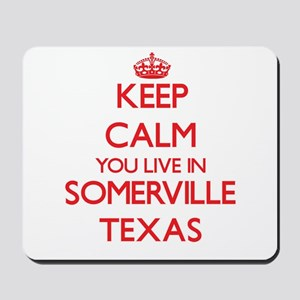 Keep calm you live in Somerville Texas Mousepad