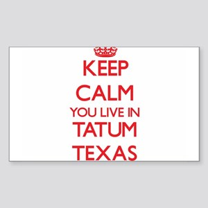 Keep calm you live in Tatum Texas Sticker