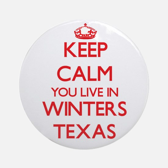 Keep calm you live in Winters Tex Ornament (Round)