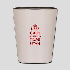 Keep calm you live in Moab Utah Shot Glass