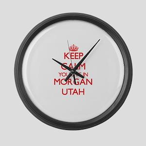 Keep calm you live in Morgan Utah Large Wall Clock