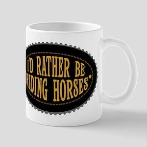 I'd Rather Be Riding Horses Mugs