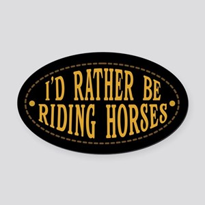 I'd Rather Be Riding Horses Oval Car Magnet
