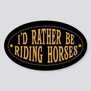 I'd Rather Be Riding Horses Sticker