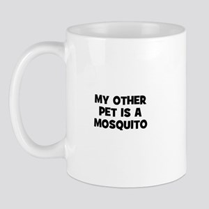 my other pet is a mosquito Mug