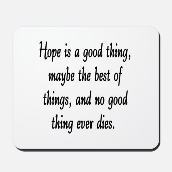 HOPE IS A GOOD THING Mousepad