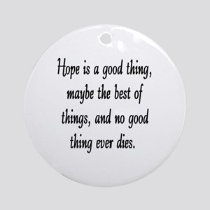 HOPE IS A GOOD THING Ornament (Round)