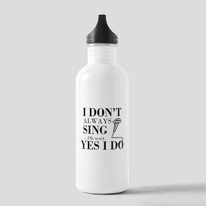 I don't always sing....oh wait. Yes I do. Water Bo