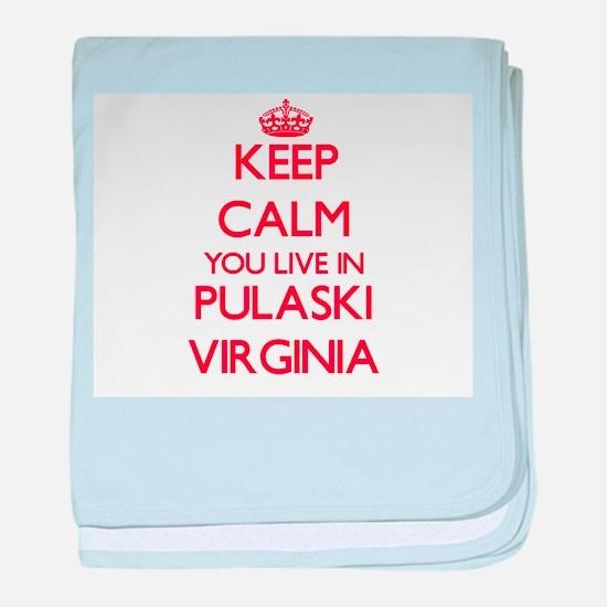 Keep calm you live in Pulaski Virgini baby blanket