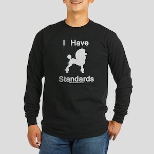 Poodle - I Have Standards Long Sleeve Dark T-Shirt