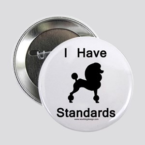 "Poodle - I Have Standards 2.25"" Button"