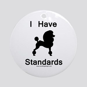 Poodle - I Have Standards Ornament (Round)