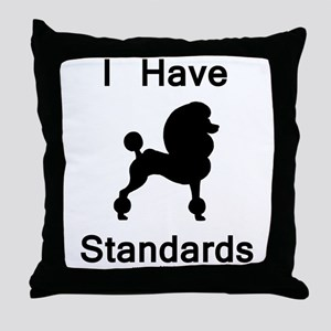 Poodle - I Have Standards Throw Pillow