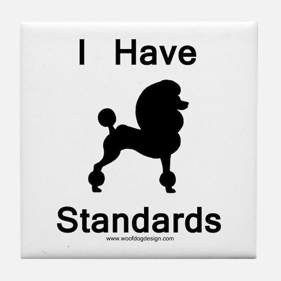 Poodle - I Have Standards Tile Coaster