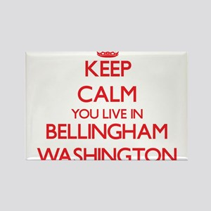 Keep calm you live in Bellingham Washingto Magnets
