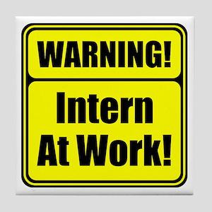 """""""Warning! Intern at Work!"""" Tile Coaster"""