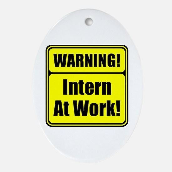 """Warning! Intern at Work!"" Oval Ornament"