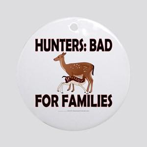 Hunters: Bad for families Ornament (Round)