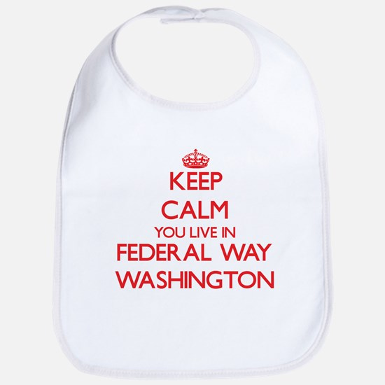 Keep calm you live in Federal Way Washington Bib