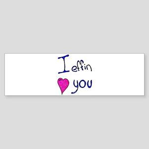 I effin love you Bumper Sticker